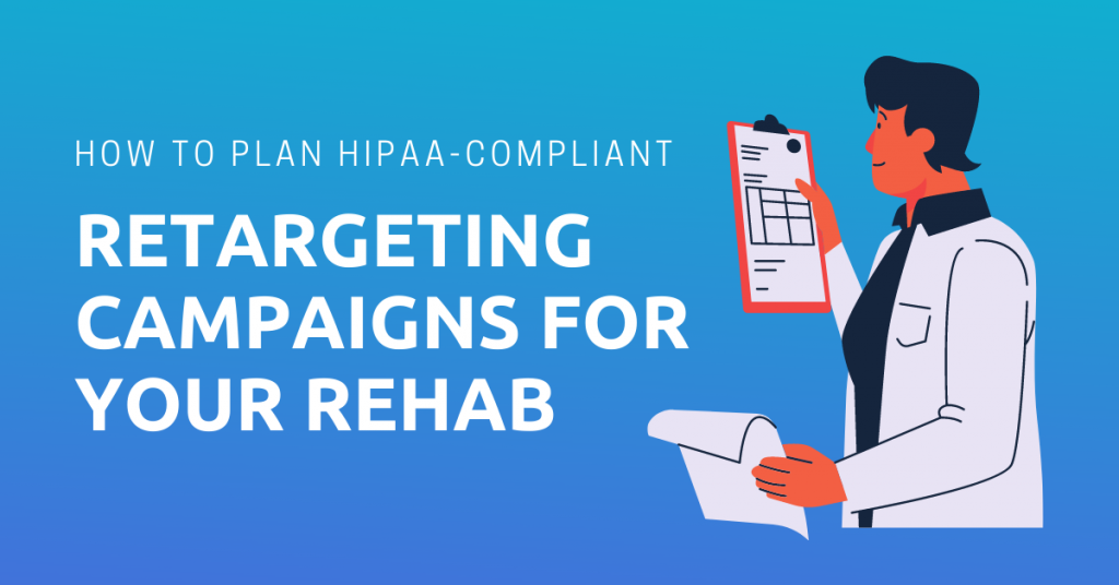 Plan a HIPAA-Compliant Retargeting Campaign For Your Rehab Clinic - https://frostynova.com